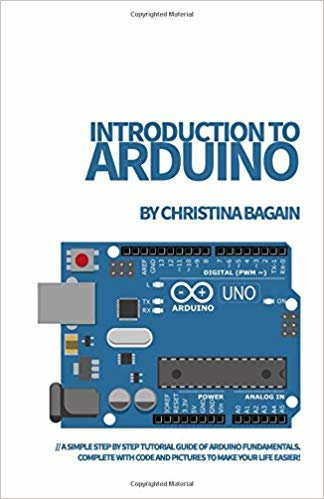 Introduction to Arduino: A Simple Step by Step Tutorial Guide of Arduino Fundamentals. Complete with Code and Pictures to Make Your Life Easier!
