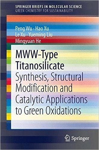 MWW-Type Titanosilicate: Synthesis, Structural Modification and Catalytic Applications to Green Oxidations (SpringerBriefs in Molecular Science)