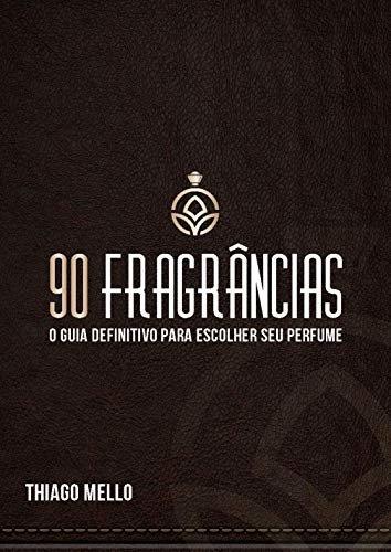 90 Fragrâncias: O guia definitivo para escolher seu perfume