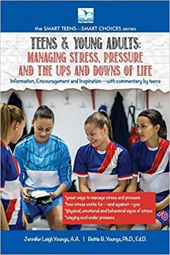 Teens & Young Adults-Managing Stress, Pressure and the Ups and Downs of Life (SMART TEENS-SMART CHOICES)