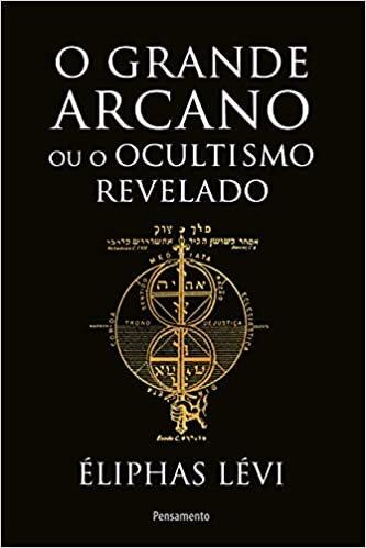O grande arcano ou o ocultismo revelado