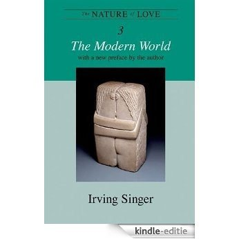 The Nature of Love: The Modern World (The Irving Singer Library Book 3) (English Edition) [Kindle-editie]