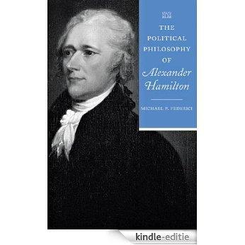 The Political Philosophy of Alexander Hamilton (The Political Philosophy of the American Founders) [Kindle-editie]