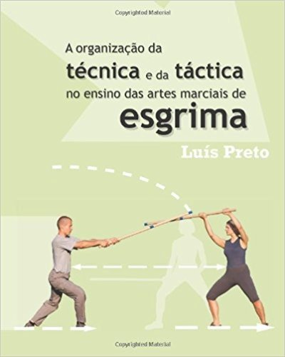 A Organizacao Da Tecnica E Da Tactica No Ensino Das Artes Marciais de Esgrima
