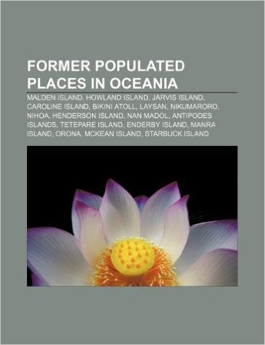 Former Populated Places in Oceania: Malden Island, Howland Island, Jarvis Island, Caroline Island, Bikini Atoll, Laysan, Nikumaroro, Nihoa