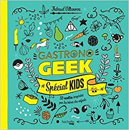 Gastronogeek spécial kids: 33 recettes inspirées par les héros des enfants (Heroes)
