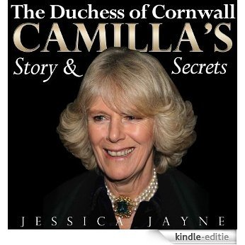 The Duchess of Cornwall: Camilla's Story and Secrets (Royal Princesses Book 2) (English Edition) [Kindle-editie]