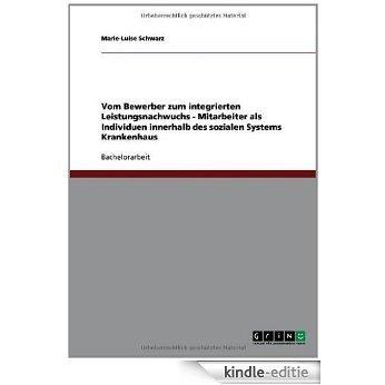 Vom Bewerber zum integrierten Leistungsnachwuchs - Mitarbeiter als Individuen innerhalb des sozialen Systems Krankenhaus [Kindle-editie]