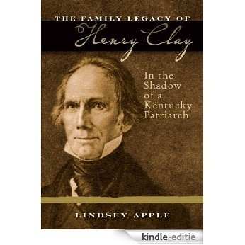 The Family Legacy of Henry Clay: In the Shadow of a Kentucky Patriarch (Topics in Kentucky History) [Kindle-editie]