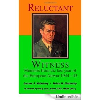 Reluctant Witness: Memoirs from the Last Year of the European Air War, 1944-45 [Kindle-editie]