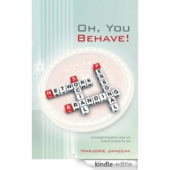 Oh, You Behave!: Social Media Etiquette for Career and Business Branding Success (English Edition) [Kindle-editie]