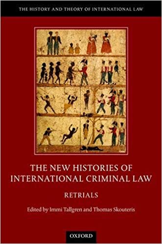 The New Histories of International Criminal Law: Retrials (The History and Theory of International Law)