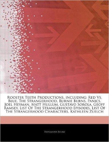 Articles on Rooster Teeth Productions, Including: Red vs. Blue, the Strangerhood, Burnie Burns, Panics, Joel Heyman, Matt Hullum, Gustavo Sorola, Geof