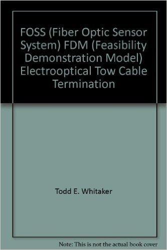 FOSS (Fiber Optic Sensor System) FDM (Feasibility Demonstration Model) Electrooptical Tow Cable Termination