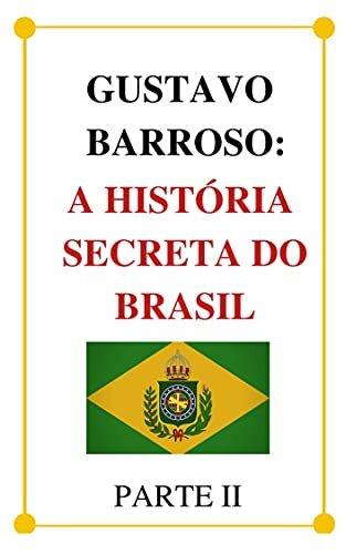 A História Secreta do Brasil - Parte 2 (versão completa)
