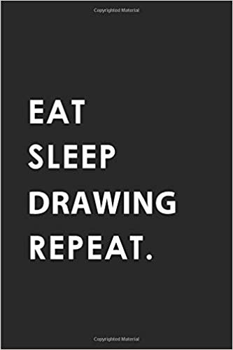 EAT SLEEP DRAWING REPEAT: Blank Lined 6x9 DRAWING Passion and Hobby Journal/Notebooks as Gift for the ones who eat, sleep and live it forever.