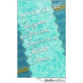 Insegnare Letteratura Inglese in un Istituto Tecnico (Italian Edition) [Kindle-editie]