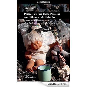 Portrait de Pier Paolo Pasolini en chiffonnier de l'histoire: Temps, récit et transmission chez W. Benjamin et P.P. Pasolini - (Tome 2) (Esthétiques) [Kindle-editie]