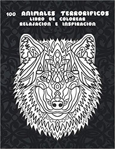 100 animales terroríficos - Libro de colorear - Relajación e inspiración  [smile] [smile] [smile]