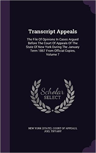 Transcript Appeals: The File of Opinions in Cases Argued Before the Court of Appeals of the State of New York During the January Term 1867 from Official Copies, Volume 7