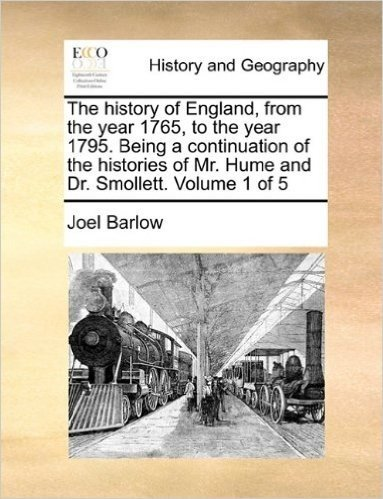 The History of England, from the Year 1765, to the Year 1795. Being a Continuation of the Histories of Mr. Hume and Dr. Smollett. Volume 1 of 5