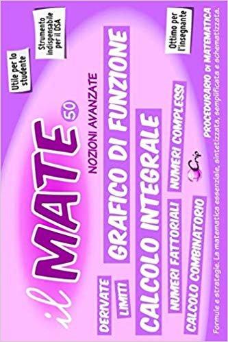 il MATE 50 - Nozioni Avanzate: PROCEDURARIO di MATEMATICA - Formule e strategie per: Limiti, Derivate, Funzioni, Integrali, Combinatorio, Fattoriali  e Complessi