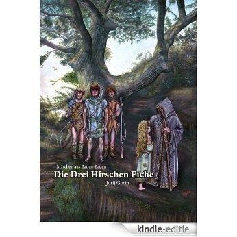 Die Drei Hirschen Eiche: Das Märchen aus Baden-Baden [Kindle-editie]