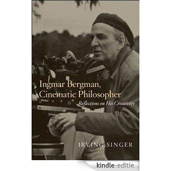 Ingmar Bergman, Cinematic Philosopher: Reflections on His Creativity (The Irving Singer Library) [Kindle-editie]