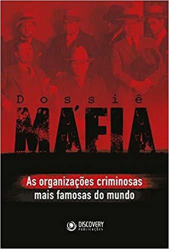 Dossiê máfia: As organizações criminosas mais famosas do mundo