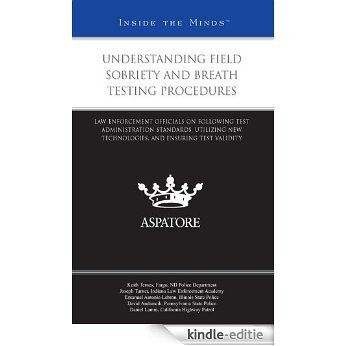 Understanding Field Sobriety and Breath Testing Procedures: Law Enforcement Officials on Following Test Administration Standards, Utilizing New Technologies, ... Ensuring Test Validity (Inside the Minds) [Kindle-editie]