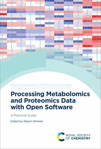 Processing Metabolomics and Proteomics Data with Open Software: A Practical Guide (ISSN) (English Edition)