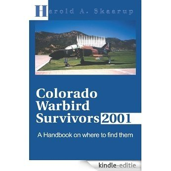 Colorado Warbird Survivors 2001:A Handbook on where to find them (English Edition) [Kindle-editie]