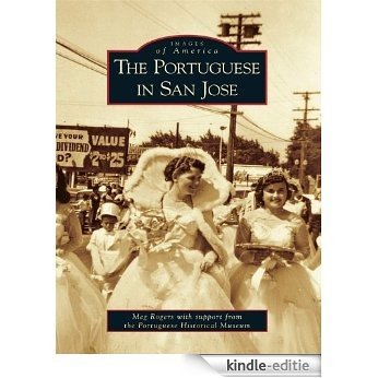 The Portuguese in San Jose (Images of America) (English Edition) [Kindle-editie]