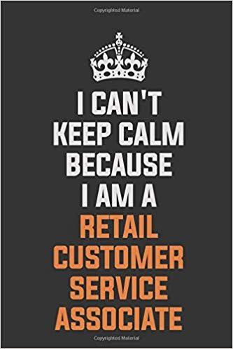 I Can't Keep Calm Because I Am A Retail Customer Service Associate: Inspirational life quote blank lined Notebook 6x9 matte finish