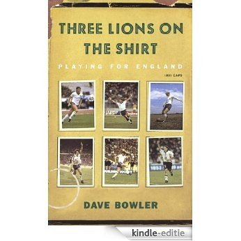 Three Lions On The Shirt: Playing for England (English Edition) [Kindle-editie]