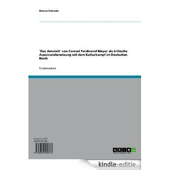 'Das Amulett' von Conrad Ferdinand Meyer als kritische Auseinandersetzung mit dem Kulturkampf im Deutschen Reich [Kindle-editie]