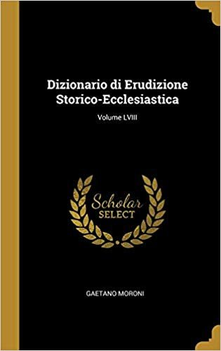 Dizionario di Erudizione Storico-Ecclesiastica; Volume LVIII