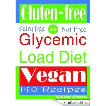 Gluten Free Glycemic Load Vegan Diet 140 Delicious Recipes (English Edition) [Kindle-editie]