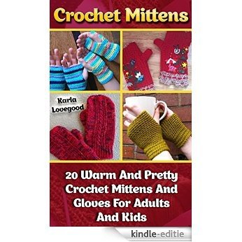 Crochet Mittens: 20 Warm And Pretty Crochet Mittens And Gloves For Adults And Kids: (PROJECTS PICTURES INCLUDED, Crochet, Learn to Read Crochet Patterns, ... step-by-step projects) (English Edition) [Kindle-editie]