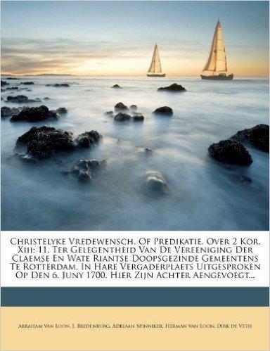 Christelyke Vredewensch, of Predikatie, Over 2 Kor. XIII: 11. Ter Gelegentheid Van de Vereeniging Der Claemse En Wate Riantse Doopsgezinde Gemeentens
