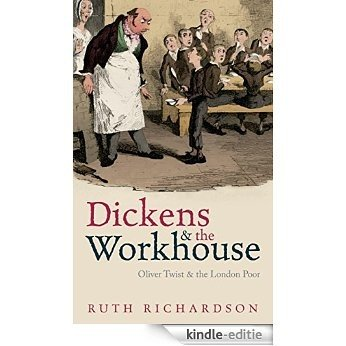 Dickens and the Workhouse: Oliver Twist and the London Poor [Kindle-editie]