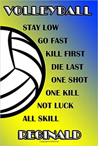 Volleyball Stay Low Go Fast Kill First Die Last One Shot One Kill Not Luck All Skill Reginald: College Ruled | Composition Book | Blue and Yellow School Colors