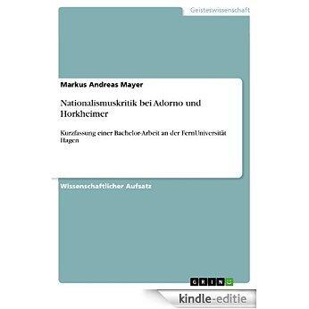 Nationalismuskritik bei Adorno und Horkheimer: Kurzfassung einer Bachelor-Arbeit an der FernUniversität Hagen [Kindle-editie]