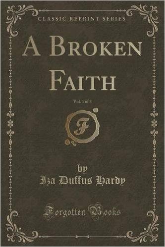 A Broken Faith, Vol. 1 of 3 (Classic Reprint)