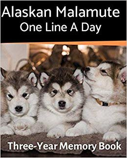 Alaskan Malamute - One Line a Day: A Three-Year Memory Book to Track Your Dog's Growth (A Memory a Day for Dogs)