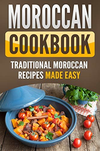 Moroccan Cookbook : Traditional Moroccan Recipes Made Easy (English Edition)