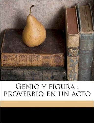 Genio y Figura: Proverbio En Un Acto