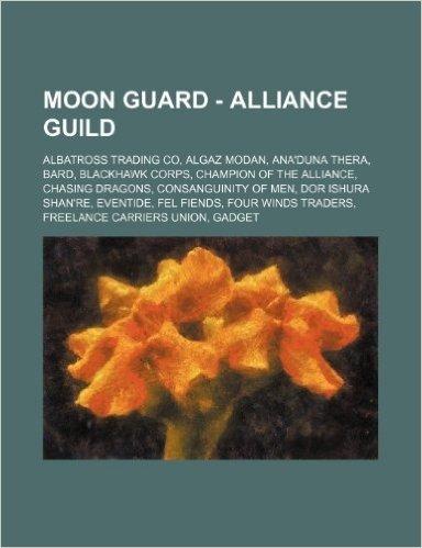 Moon Guard - Alliance Guild: Albatross Trading Co, Algaz Modan, Ana'duna Thera, Bard, Blackhawk Corps, Champion of the Alliance, Chasing Dragons, C