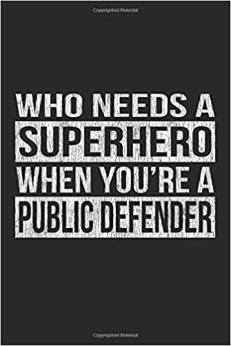Who Needs A Superhero When You're A Public Defender: A 6x9 Inch, 100 Page Blank Lined Journal for Public Defenders Who Love to Laugh, Makes A Perfect Gag Gift for Public Defenders, Great Lawyer Gift