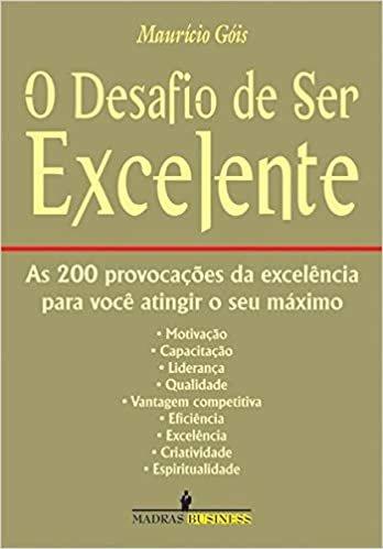 O desafio de ser excelente: As 200 provocações da excelência para você atingir o seu máximo